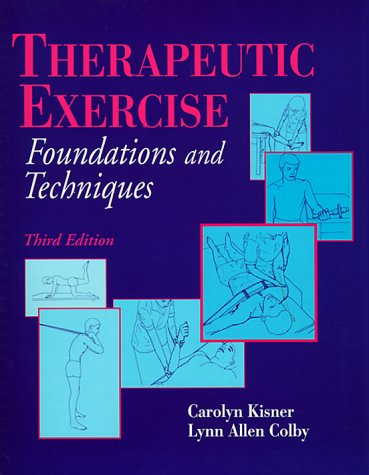 Therapeutic Exercise: Foundations and Techniques, Carolyn Kisner, Lynn Allen Colby