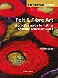 Felt and Fibre Art (The Textile Artist)