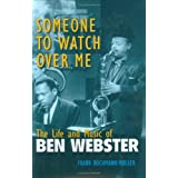 Someone to Watch Over Me: The Life and Music of Ben Webster (Jazz Perspectives) ~ Frank B�chmann-M�ller
