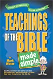 Teachings of the Bible Made Simple: Tough Questions Clear Answers (Made Simple ) (0899574378) by Water, Mark