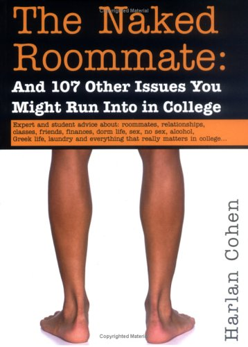 The Naked Roommate: And 107 Other Issues You Might Run Into in College, Harlan Cohen