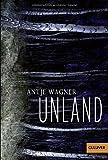Unland: Roman (Gulliver) von Antje Wagner