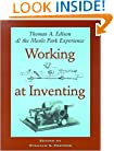 Working at Inventing: Thomas A. Edison and the Menlo Park Experience