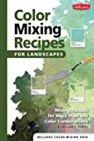 Color Mixing Recipes for Landscapes: Mixing recipes for more than 500 color combinations