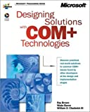 Designing Solutions with COM+ Technologies (0735611270) by Brown, Ray