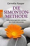 Die Simonton-Methode: Selbstheilungskräfte stärken, den Krebs überwinden
