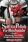 Spit and Polish for Husbands: Becoming Your Wife's Knight in Shining Armor (0899571484) by Davis, Bryan