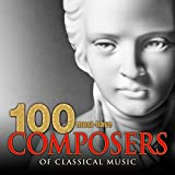 100 Must-Have Composers of Classical Music Album Cover