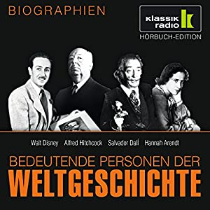 Bedeutende Personen der Weltgeschichte: Walt Disney / Alfred Hitchcock / Salvador Dalí / Hannah Arendt Hörbuch