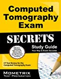 Computed Tomography Exam Secrets Study Guide: CT Test Review for the Computed Tomography Exam