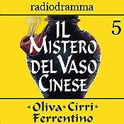 Il mistero del vaso cinese 5 | Carlo Oliva, Massimo Cirri, G. Sergio Ferrentino