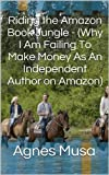 Riding the Amazon Book Jungle - (Why I Am Failing To Make Money As An Independent Author on Amazon)
