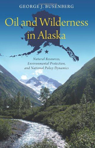 Oil and Wilderness in Alaska: Natural Resources, Environmental Protection, and National Policy Dynamics