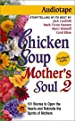 Chicken Soup for the Mother's Soul II: 101 Stories to Open the Hearts and Rekindle the Spirits of Mothers (Chicken Soup for the Soul (Audio Health Communications))