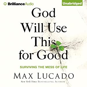 God Will Use This for Good: Surviving the Mess of Life | [Max Lucado]