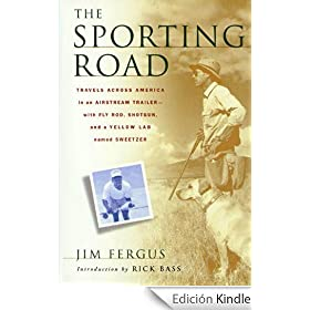 The Sporting Road: Travels Across America in an Airstream Trailer--with Fly Rod, Shotgun, and a Yellow Lab Named Sweetz