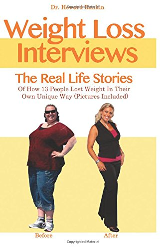 Weight Loss Interviews: The Real Life Stories Of How 13 People Lost Weight In Their Own Unique Way (With Pictures Includ