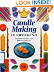 Candle Making in a Weekend (Crafts in...