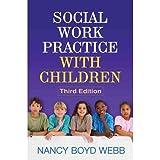 Nancy Boyd Webb DSW BCD RPT-S, James W. Drisko PhD LICSWsSocial Work Practice with Children, Third Edition (Social Work Practice with Children and Families) [Hardcover]2011