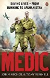 img - for Medic: Saving Lives - From Dunkirk to Afghanistan by Nichol, John, Rennell, Tony (2010) Paperback book / textbook / text book
