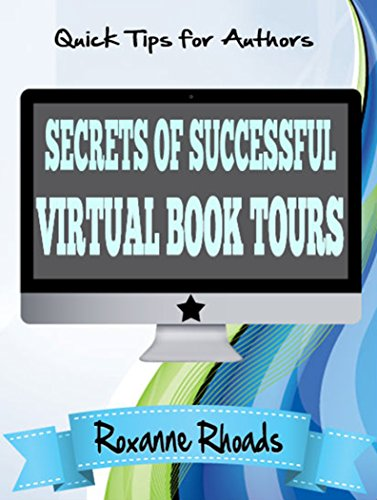 Secrets of Successful Virtual Book Tours by Roxanne Rhoads
