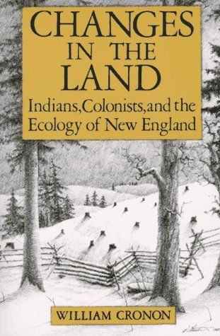 Changes in the Land: Indians, Colonists and the Ecology of New England, WILLIAM CRONON