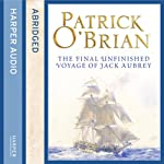 The Final Unfinished Voyage of Jack Aubrey (       ABRIDGED) by Patrick O'Brian Narrated by Robert Hardy
