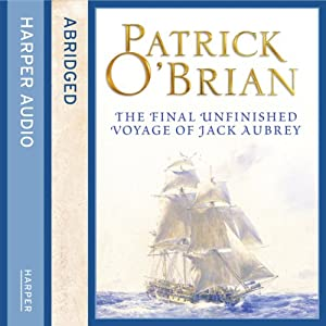 The Final Unfinished Voyage of Jack Aubrey | [Patrick O'Brian]