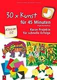 30 x Kunst für 45 Minuten - Klasse 1/2: Kurze Projekte für schnelle Erfolge