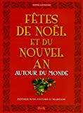 Ftes de Nol et Nouvel An autour du monde : Histoires-Rites-Coutumes-Traditions