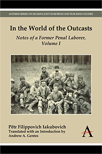 In the World of the Outcasts: Notes of a Former Penal Laborer, Volume I (Anthem Series on Russian, East European and Eur