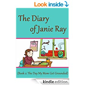 The Day My Mom Got Grounded!  (a tween time-travel story for ages 9-12) (The Diary of Janie Ray)
