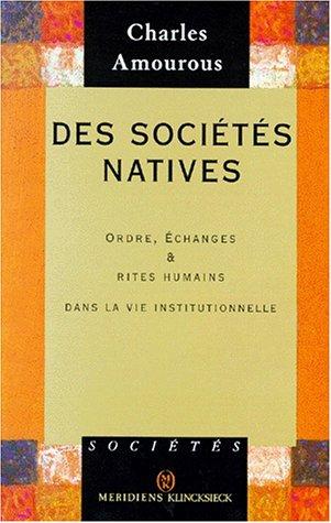 Des societes natives: Ordre, echanges et rites humains dans la vie institutionnelle (Collection