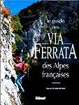 Le guide des via ferrata des Alpes fr...