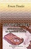 echange, troc Ernest Daudet - Les persécutées: Severine Realti - la baronne Miroël