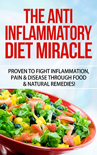 Anti Inflammatory: Natures First Anti Inflammatory Diet Miracle - The Anti Inflammatory Diet Proven To Fight Inflammation, Pain & Disease Through Food ... Pain Management, Inflammation Diet) by Paul Masters