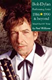 Paul Williams Bob Dylan: Mind Out of Time - Performing Artist 1986-1990 and Beyond