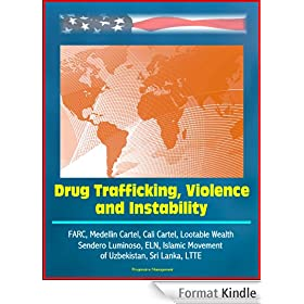 Drug Trafficking, Violence, and Instability - FARC, Medellin Cartel, Cali Cartel, Lootable Wealth, Sendero Luminoso, ELN, Islamic Movement of Uzbekistan, Sri Lanka, LTTE