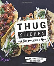 Thug Kitchen: The Official Cookbook:…