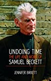 Samuel Beckett: Undoing Time
