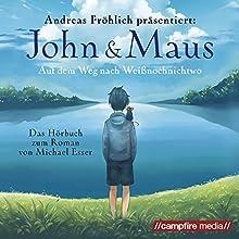 John & Maus: Auf dem Weg nach Weißnochnichtwo Hörbuch von Michael Esser Gesprochen von: Andreas Fröhlich