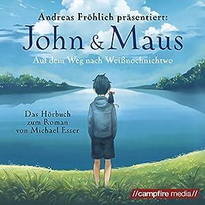 John & Maus: Auf dem Weg nach Weißnochnichtwo Hörbuch