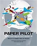 Paper Pilot: The Paper Airplane Pilot's Manual