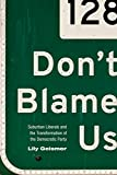 Dont Blame Us: Suburban Liberals and the Transformation of the Democratic Party (Politics and Society in Twentieth-Century America)