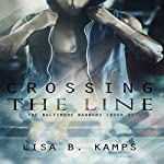 Crossing the Line: The Baltimore Banners, Book 1 | Lisa B. Kamps