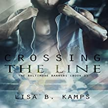 Crossing the Line: The Baltimore Banners, Book 1 Audiobook by Lisa B. Kamps Narrated by Angela Dawe