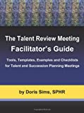 SPHR Doris Sims The Talent Review Meeting Facilitator's Guide