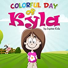 Colorful Day of Kyla (       UNABRIDGED) by Jupiter Kids Narrated by Gabrielle Byrne