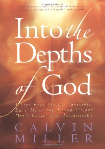 Into the Depths of God: Where Eyes See the Invisible, Ears Hear the Inaudible, and Minds Conceive the Inconceivable PDF