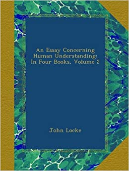LOCKE ON SUBSTANCE  Part   of    Text source  Essay Concerning     Never judge a book by its cover essay